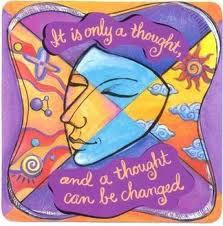 "Affirmation ""It is only a thought and a thought can be Changed"""